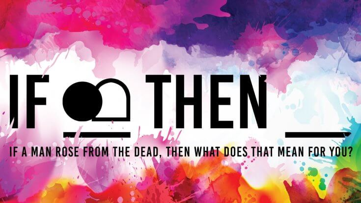 IF A MAN ROSE FROM THE DEAD, THEN WHAT DOES THAT MEAN FOR YOU?