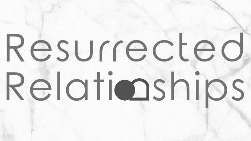 Resurrected Relationships