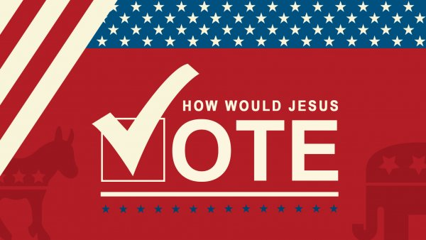 How Would Jesus Vote